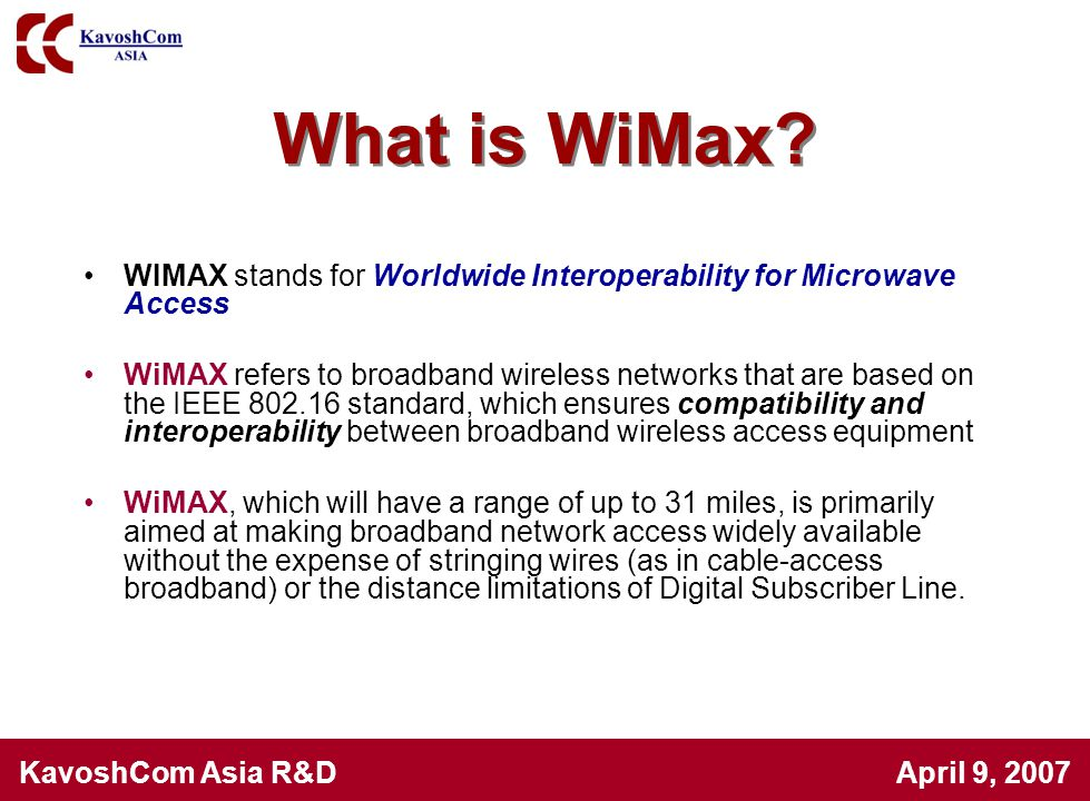 What is WiMax WIMAX stands for Worldwide Interoperability for Microwave Access.