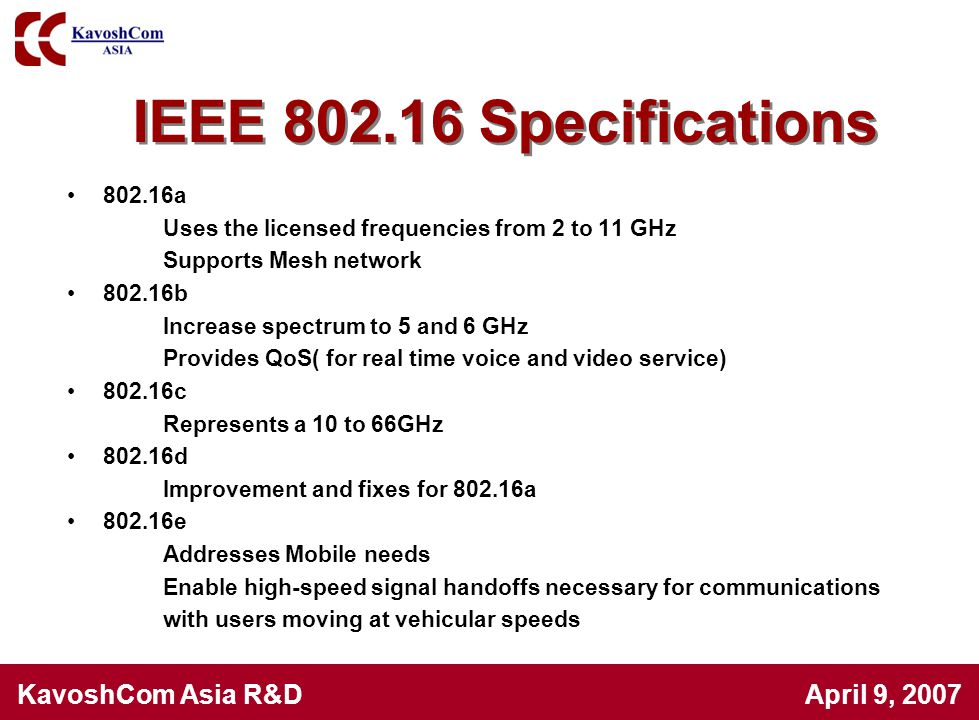IEEE 802.16 Specifications 802.16a. Uses the licensed frequencies from 2 to 11 GHz. Supports Mesh network.