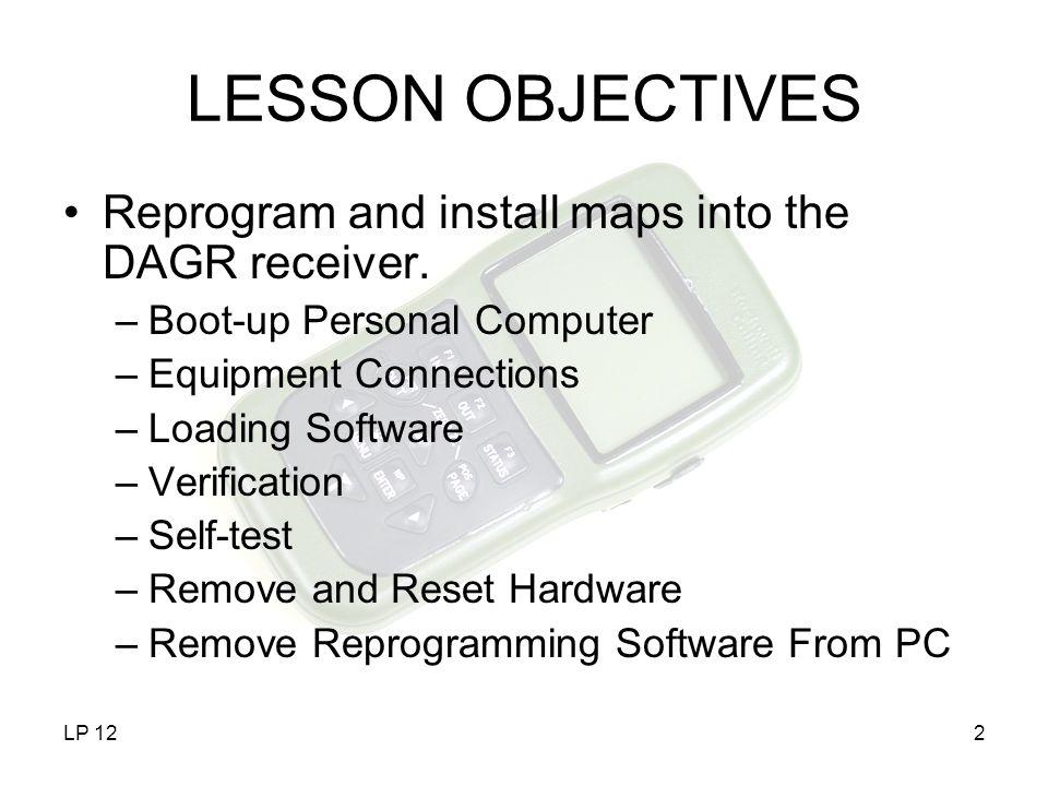 LESSON OBJECTIVES Reprogram and install maps into the DAGR receiver.