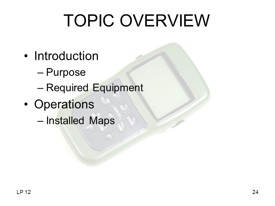 TOPIC OVERVIEW Introduction Operations Purpose Required Equipment