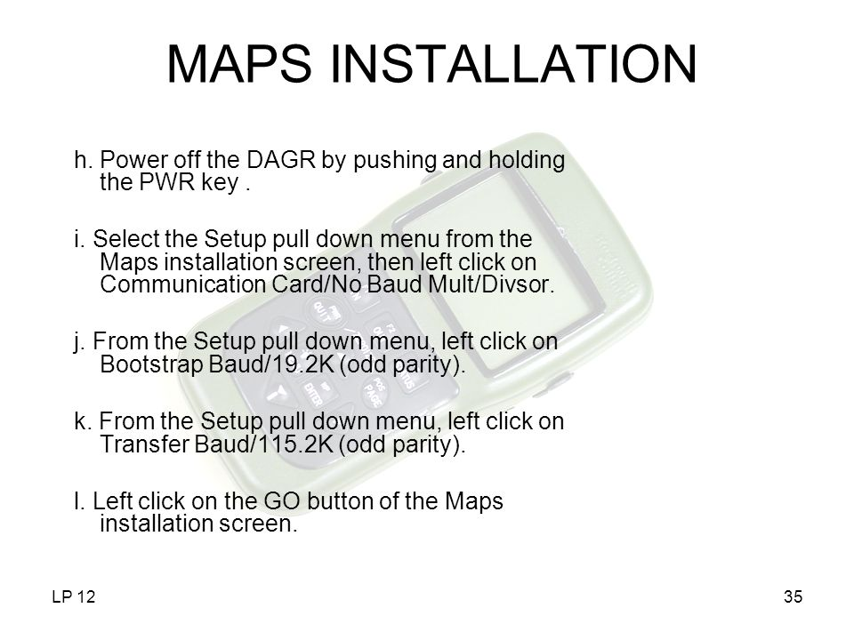 MAPS INSTALLATION h. Power off the DAGR by pushing and holding the PWR key .