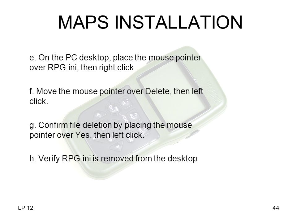 MAPS INSTALLATION e. On the PC desktop, place the mouse pointer over RPG.ini, then right click .