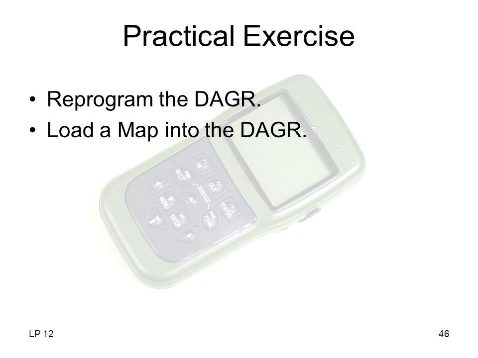 Practical Exercise Reprogram the DAGR. Load a Map into the DAGR. LP 12