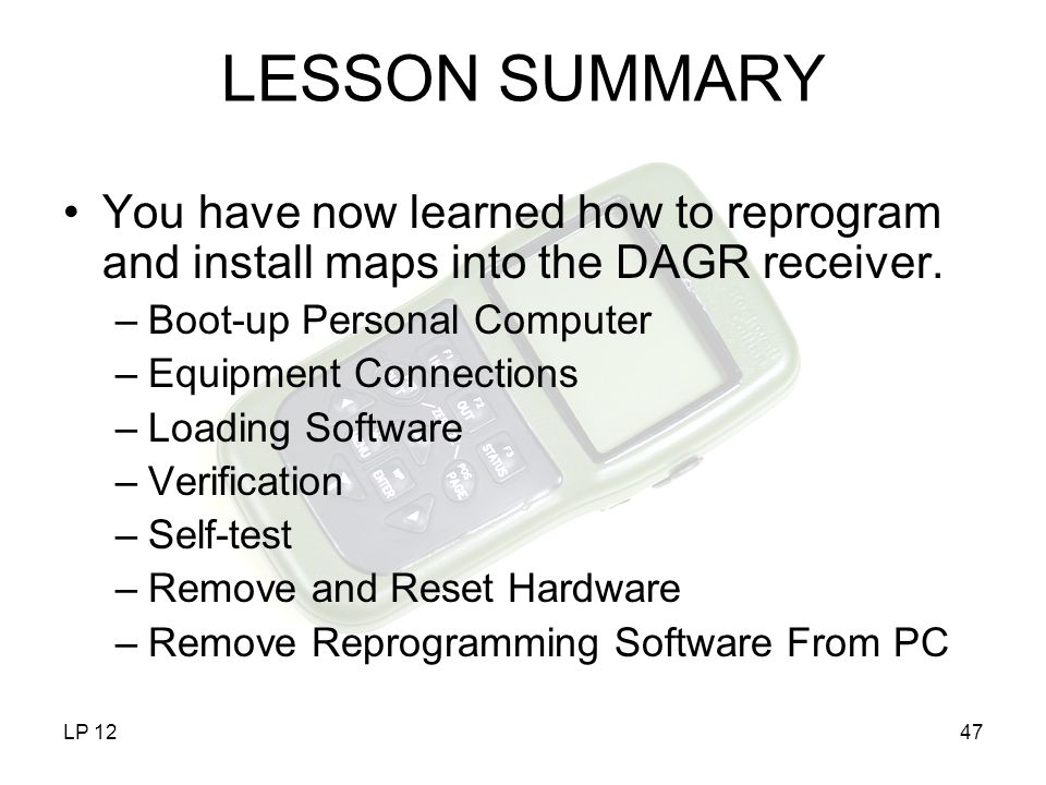 LESSON SUMMARY You have now learned how to reprogram and install maps into the DAGR receiver. Boot-up Personal Computer.