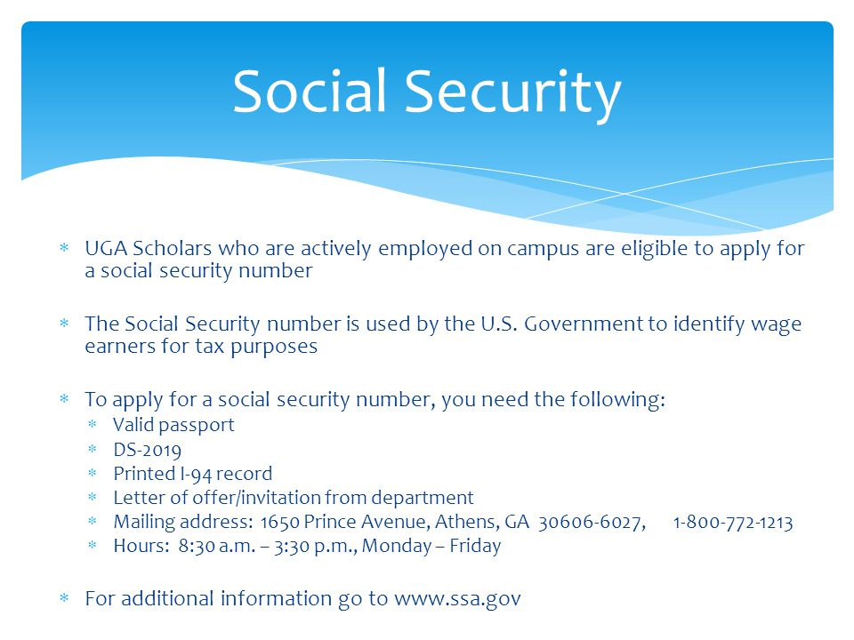 Social Security UGA Scholars who are actively employed on campus are eligible to apply for a social security number.