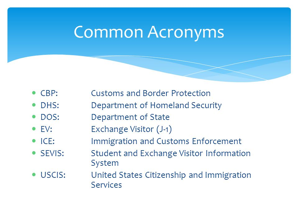 Common Acronyms CBP: Customs and Border Protection