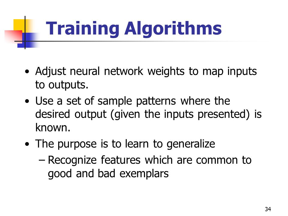 Training Algorithms Adjust neural network weights to map inputs to outputs.