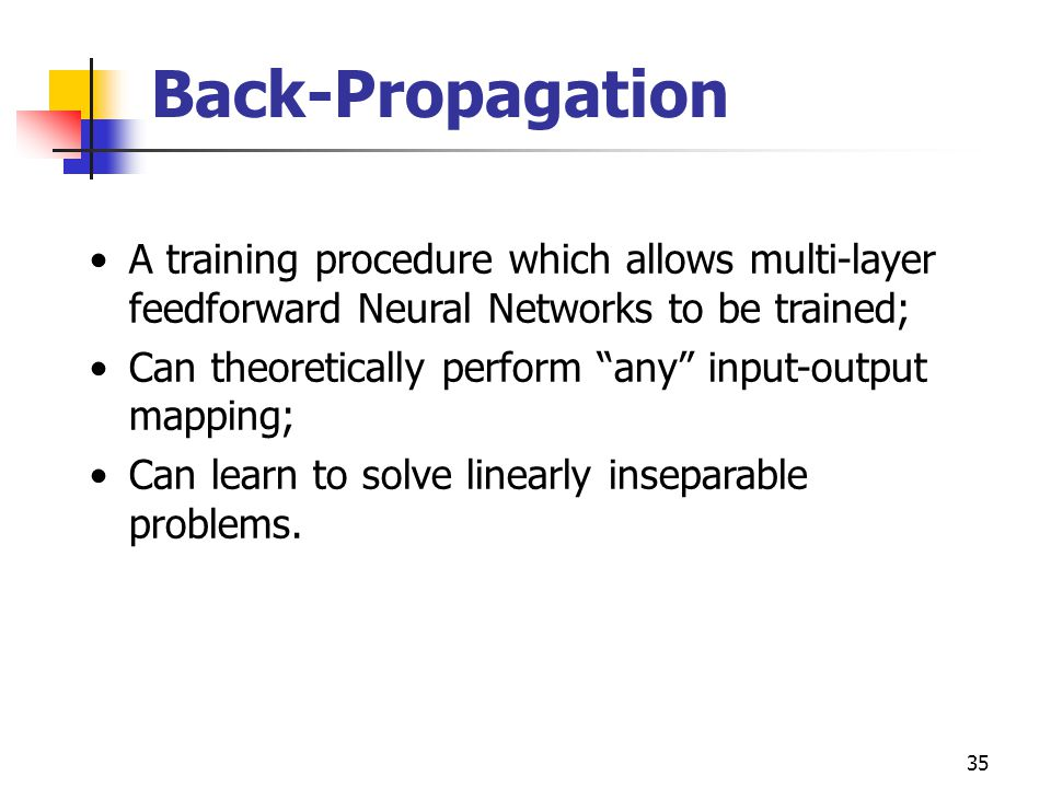Back-Propagation A training procedure which allows multi-layer feedforward Neural Networks to be trained;