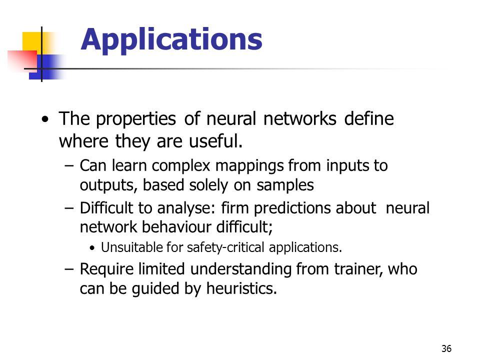Applications The properties of neural networks define where they are useful.