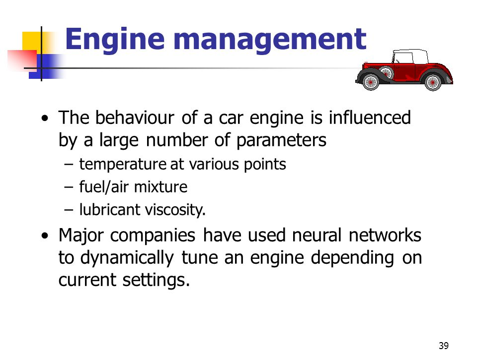 Engine management The behaviour of a car engine is influenced by a large number of parameters. temperature at various points.