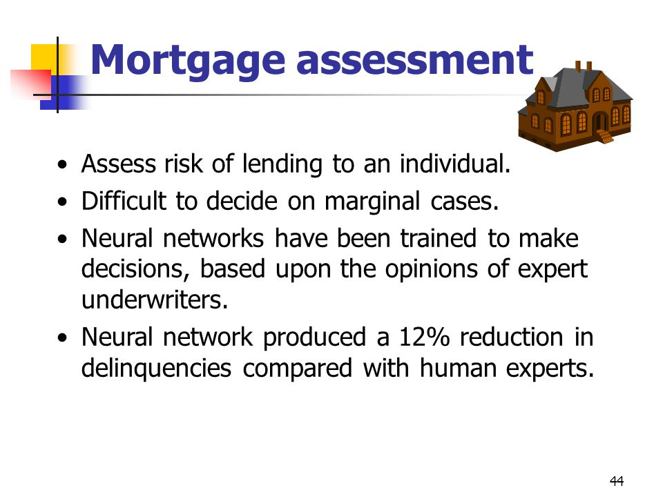 Mortgage assessment Assess risk of lending to an individual.