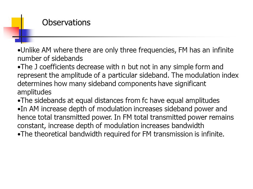 Observations Unlike AM where there are only three frequencies, FM has an infinite number of sidebands.