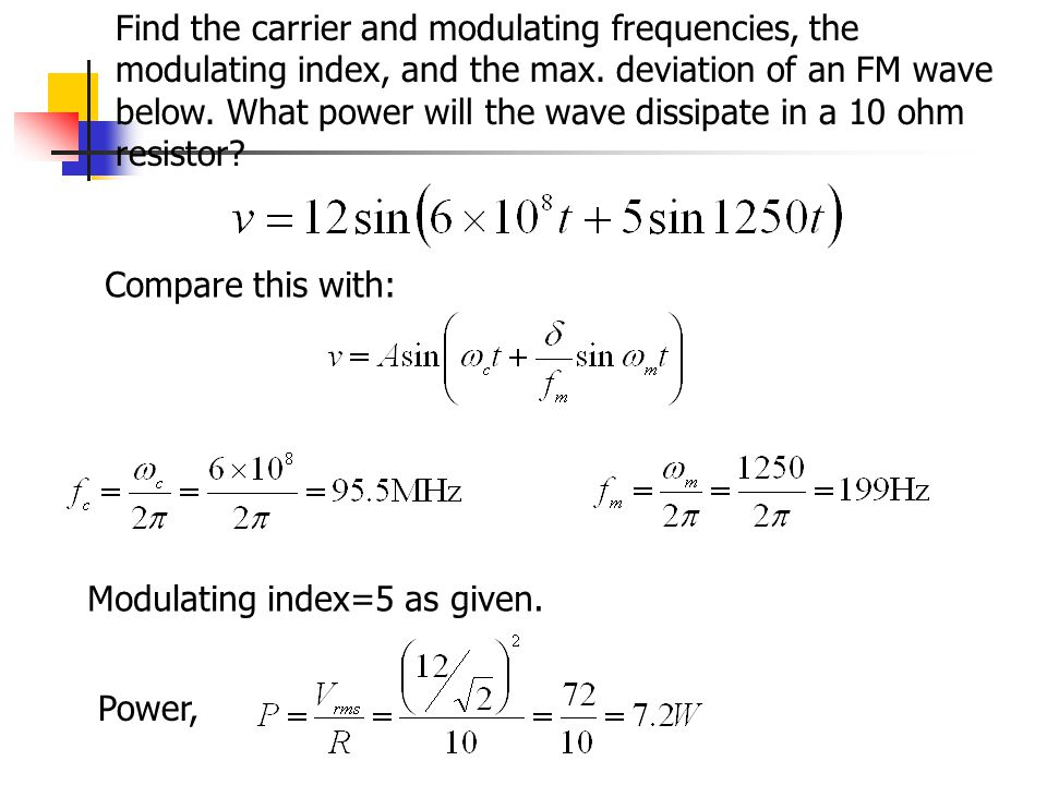 Find the carrier and modulating frequencies, the modulating index, and the max. deviation of an FM wave below. What power will the wave dissipate in a 10 ohm resistor