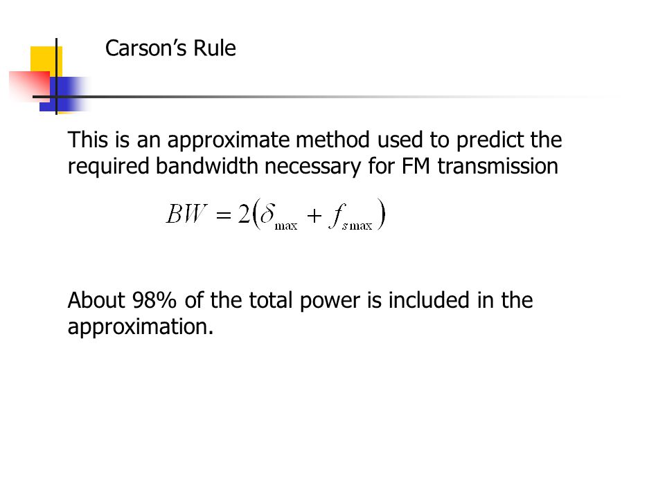 Carson's Rule This is an approximate method used to predict the required bandwidth necessary for FM transmission.