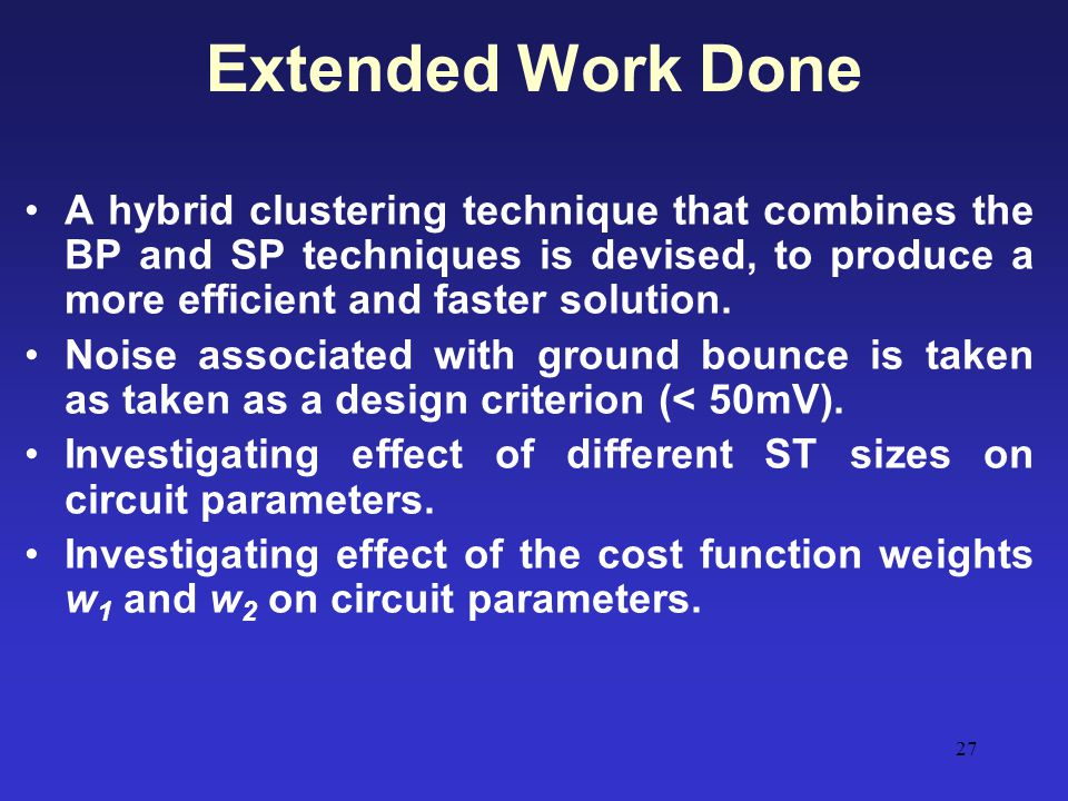 Extended Work Done A hybrid clustering technique that combines the BP and SP techniques is devised, to produce a more efficient and faster solution.