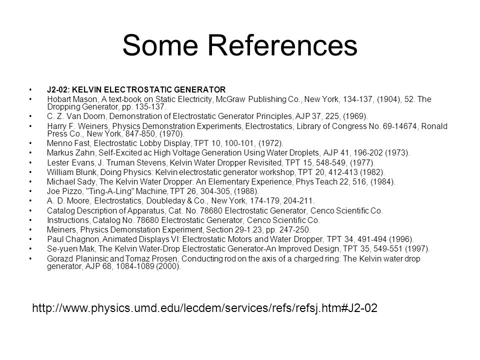 Some References J2-02: KELVIN ELECTROSTATIC GENERATOR.