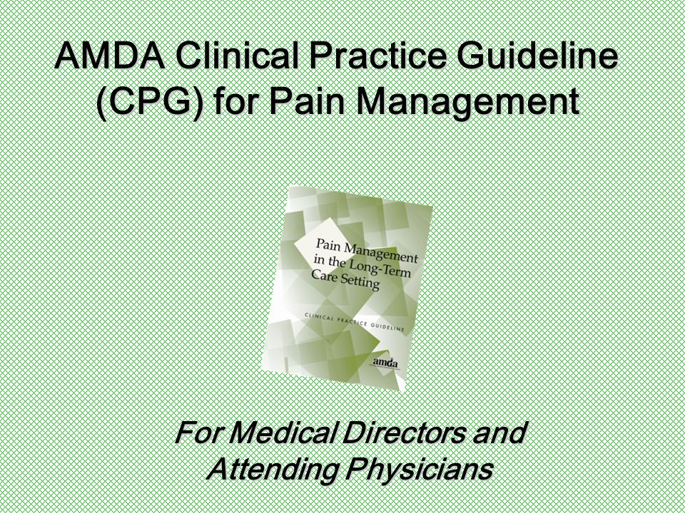 AMDA Clinical Practice Guideline (CPG) for Pain Management