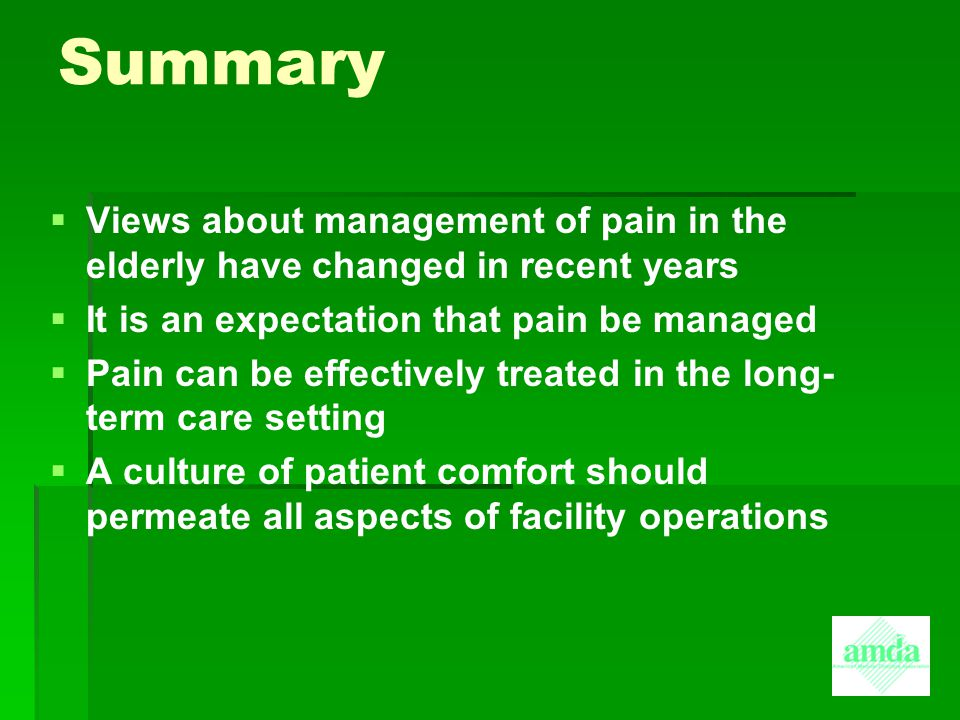 Summary Views about management of pain in the elderly have changed in recent years. It is an expectation that pain be managed.
