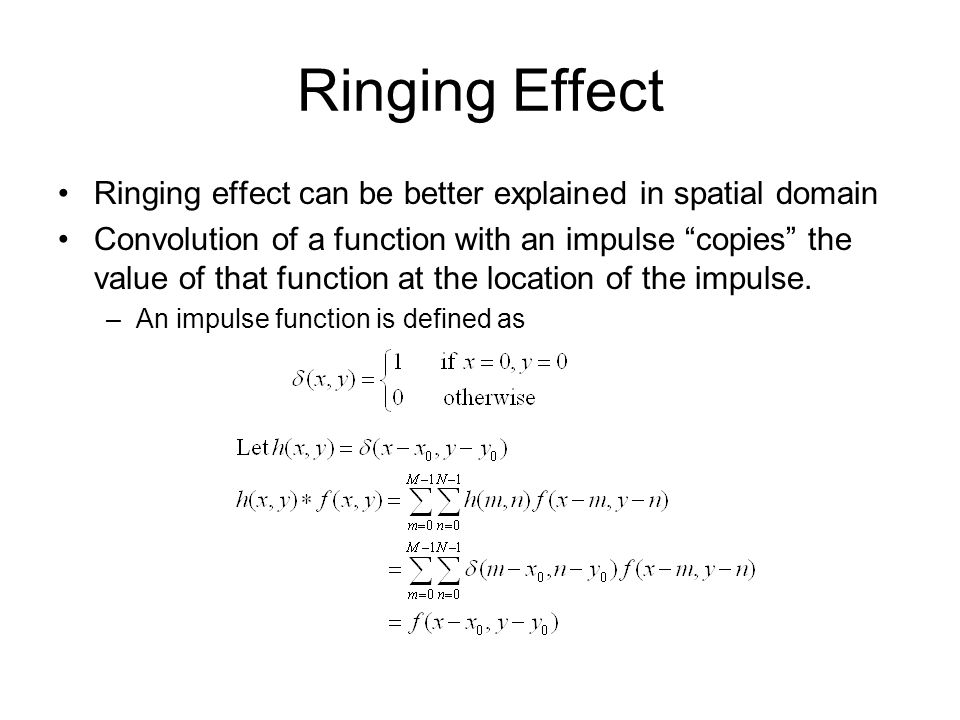 Ringing Effect Ringing effect can be better explained in spatial domain.