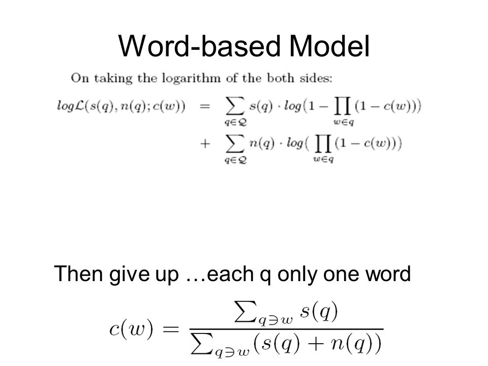 Word-based Model Then give up …each q only one word
