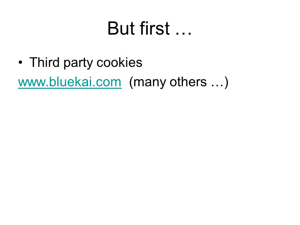 But first … Third party cookies www.bluekai.com (many others …)