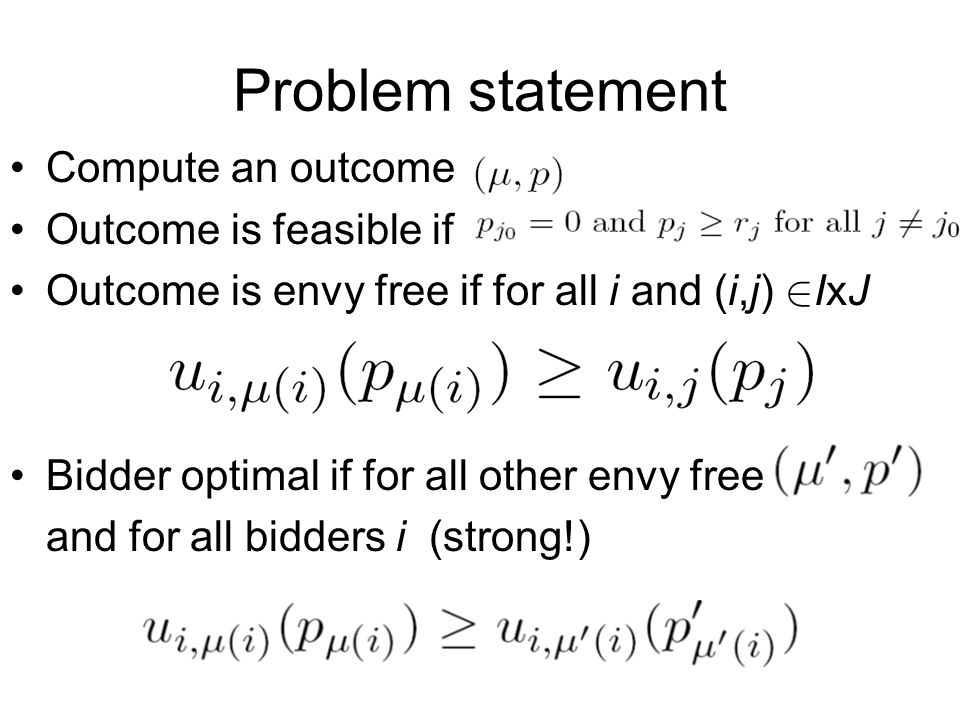 Problem statement Compute an outcome Outcome is feasible if