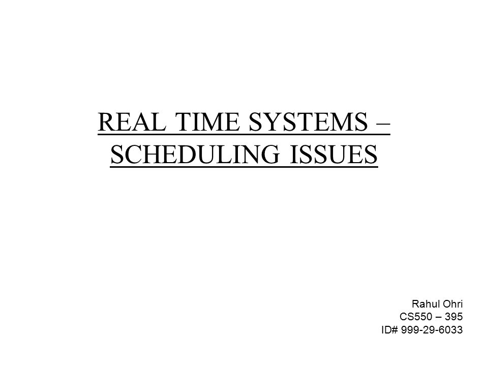 REAL TIME SYSTEMS – SCHEDULING ISSUES