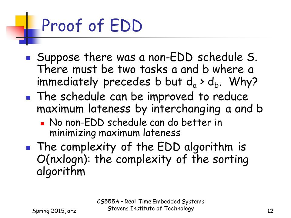 Proof of EDD Suppose there was a non-EDD schedule S. There must be two tasks a and b where a immediately precedes b but da > db. Why