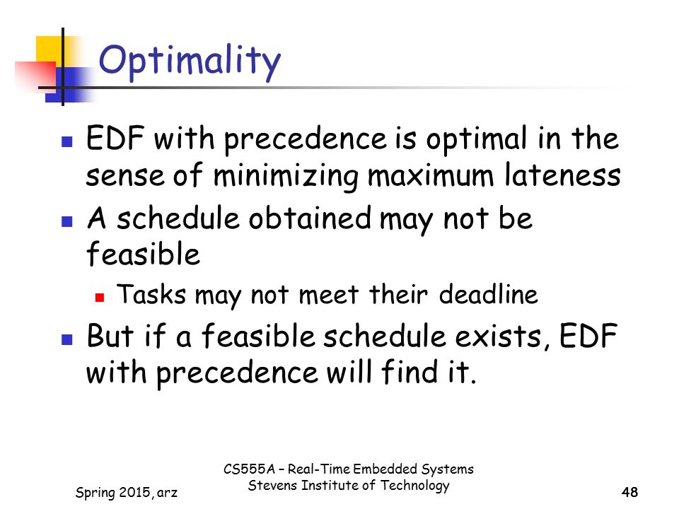 Optimality EDF with precedence is optimal in the sense of minimizing maximum lateness. A schedule obtained may not be feasible.