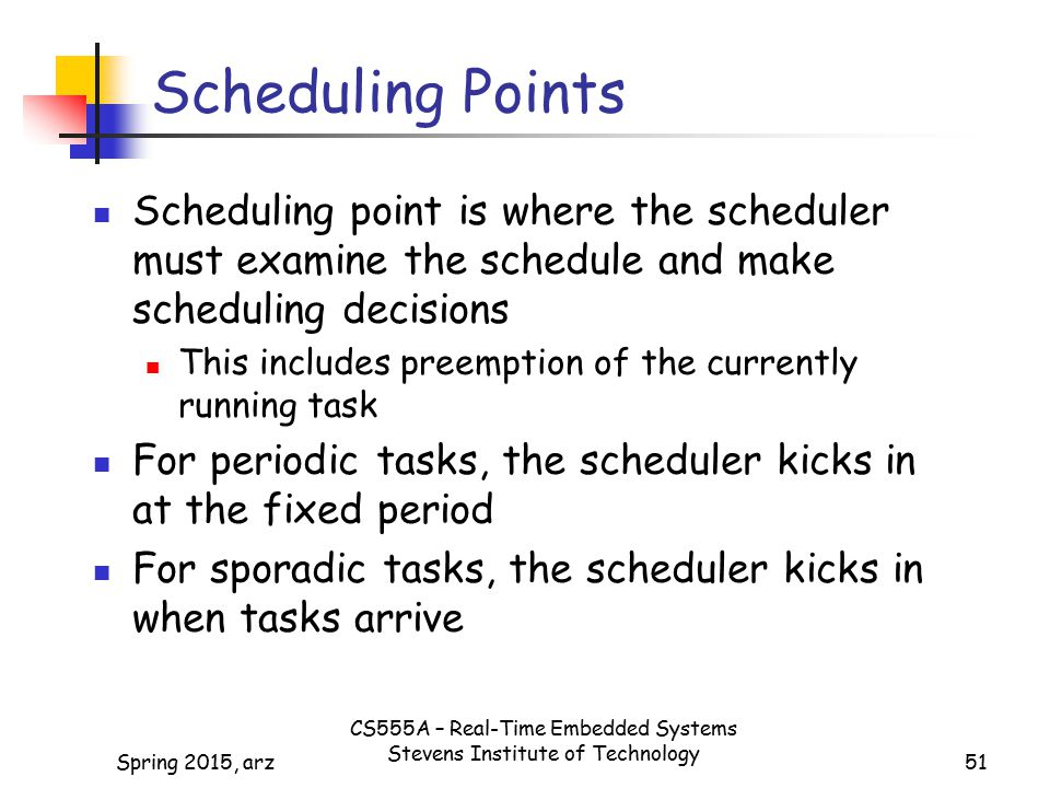 Scheduling Points Scheduling point is where the scheduler must examine the schedule and make scheduling decisions.