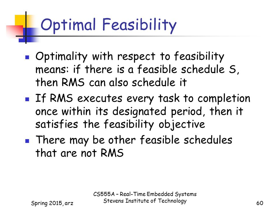Optimal Feasibility Optimality with respect to feasibility means: if there is a feasible schedule S, then RMS can also schedule it.
