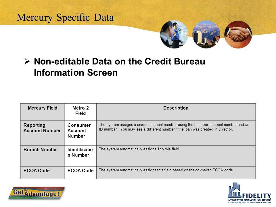 Mercury Specific Data Non-editable Data on the Credit Bureau Information Screen. Mercury Field. Metro 2 Field.