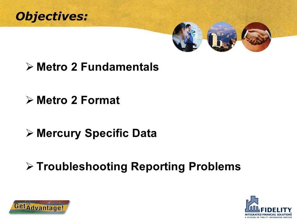 Objectives: Metro 2 Fundamentals. Metro 2 Format.