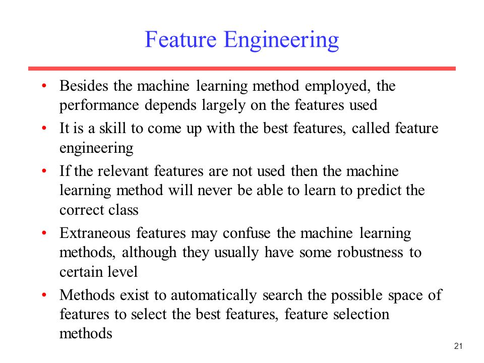 Feature Engineering Besides the machine learning method employed, the performance depends largely on the features used.