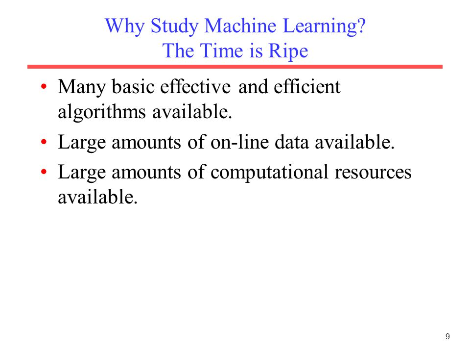 Why Study Machine Learning The Time is Ripe