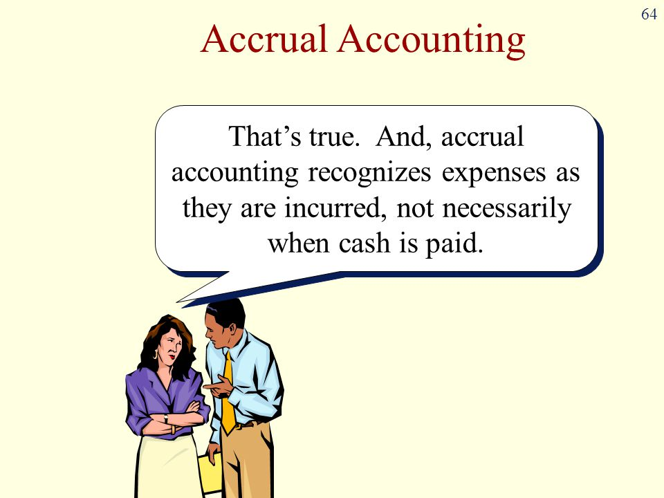 Accrual Accounting That's true.