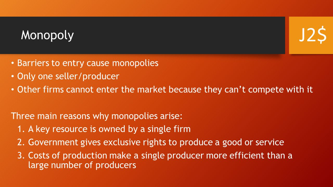 J2$ Monopoly Barriers to entry cause monopolies