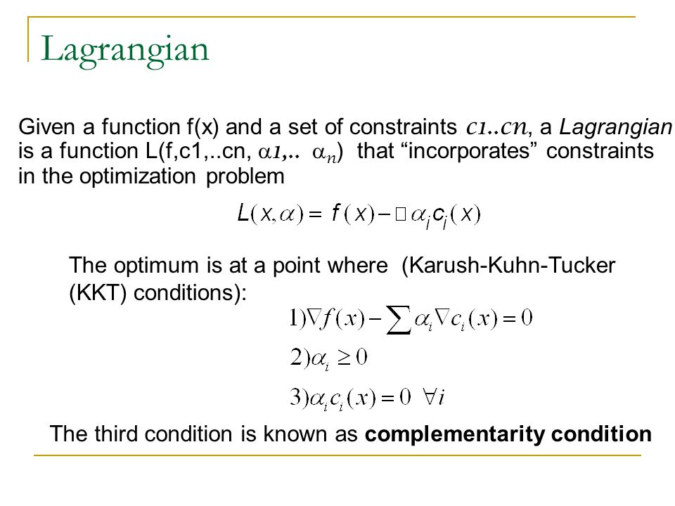 Lagrangian Given a function f(x) and a set of constraints c1..cn, a Lagrangian.