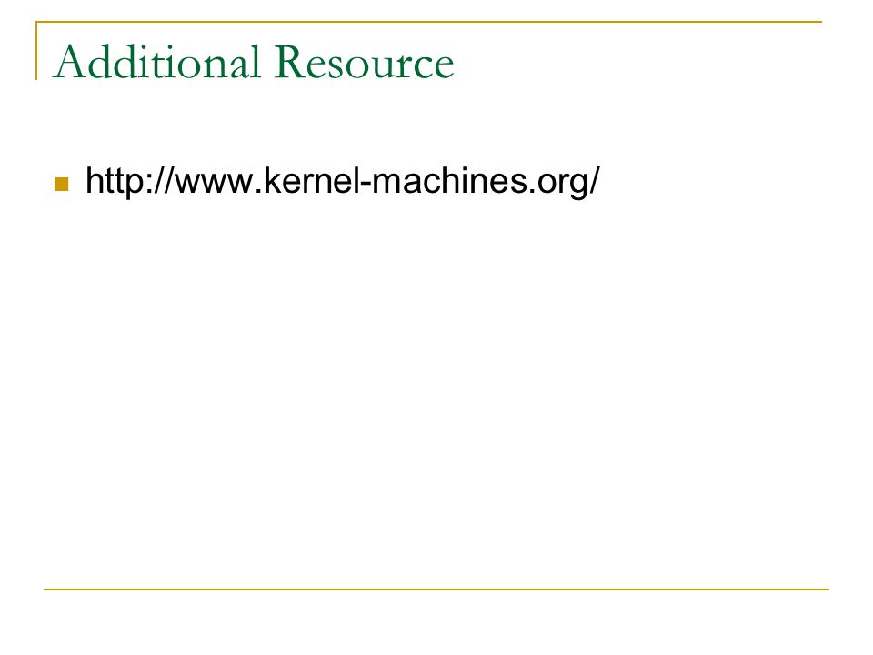 Additional Resource http://www.kernel-machines.org/