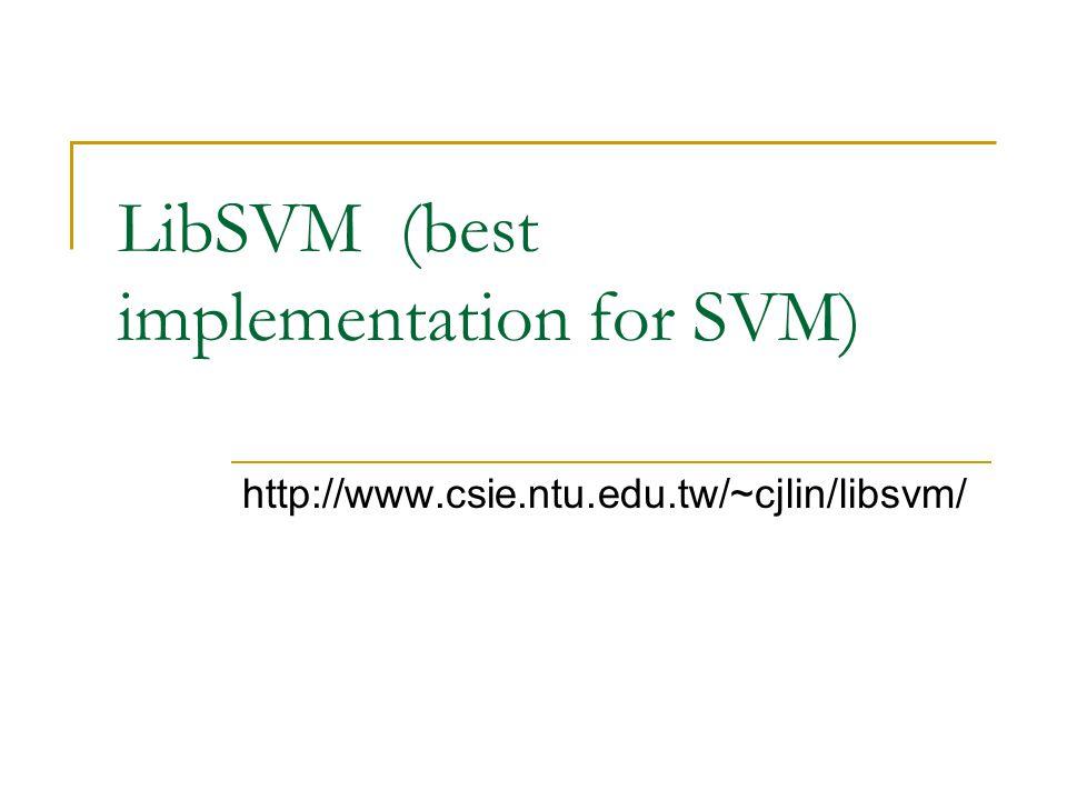 LibSVM (best implementation for SVM)