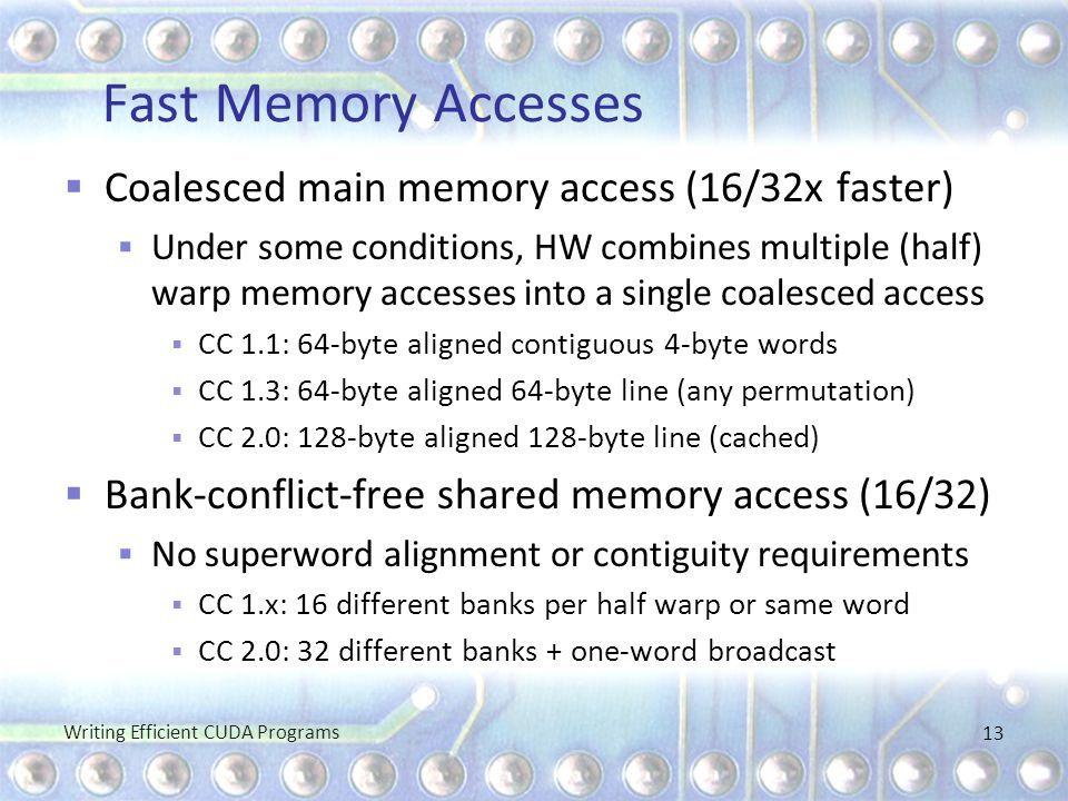 Fast Memory Accesses Coalesced main memory access (16/32x faster)