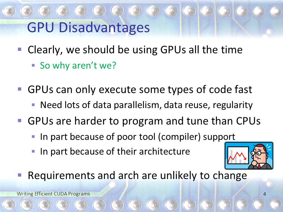 GPU Disadvantages Clearly, we should be using GPUs all the time