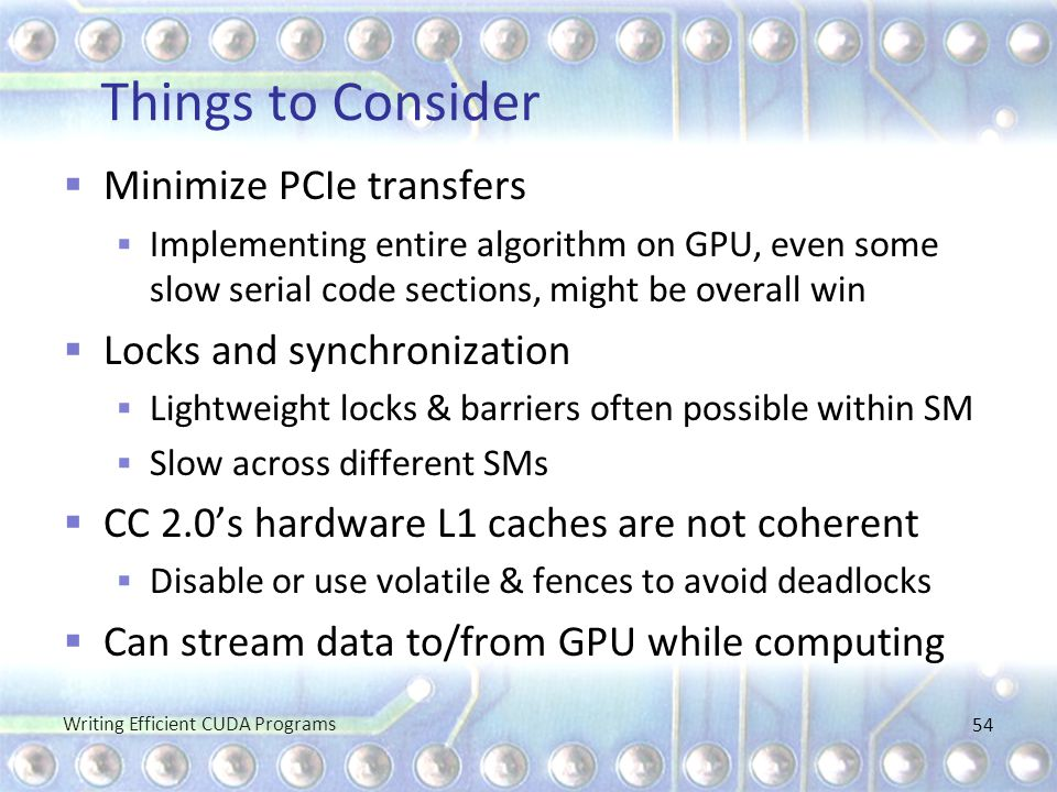 Things to Consider Minimize PCIe transfers Locks and synchronization
