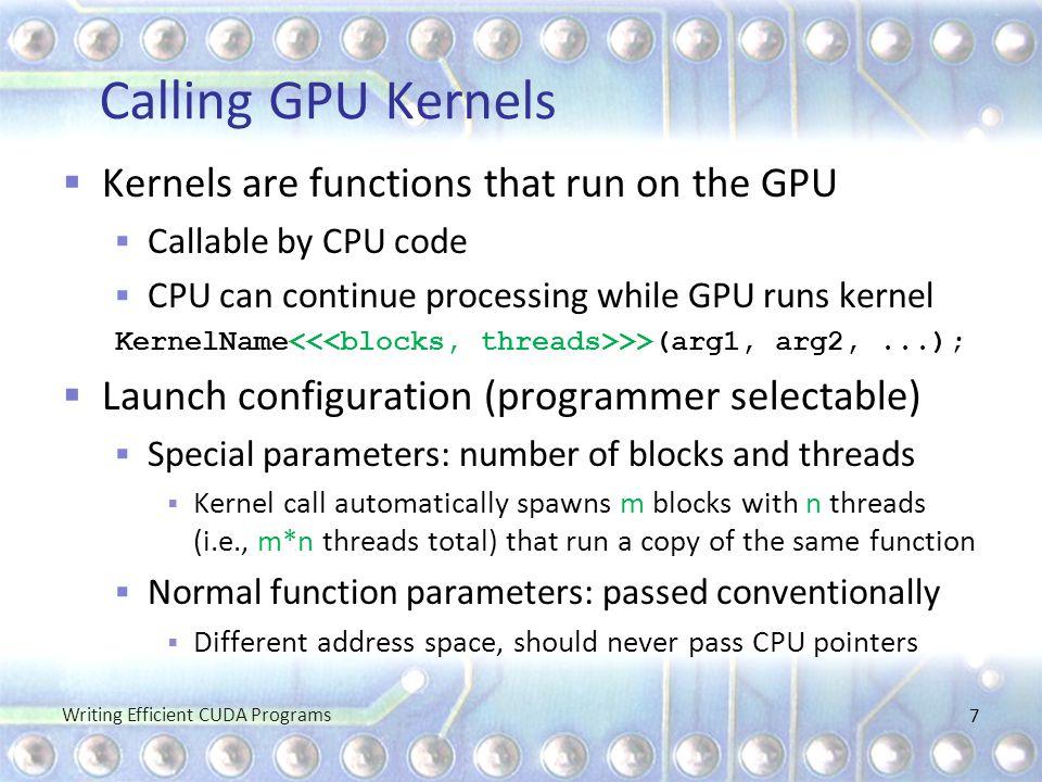 Calling GPU Kernels Kernels are functions that run on the GPU