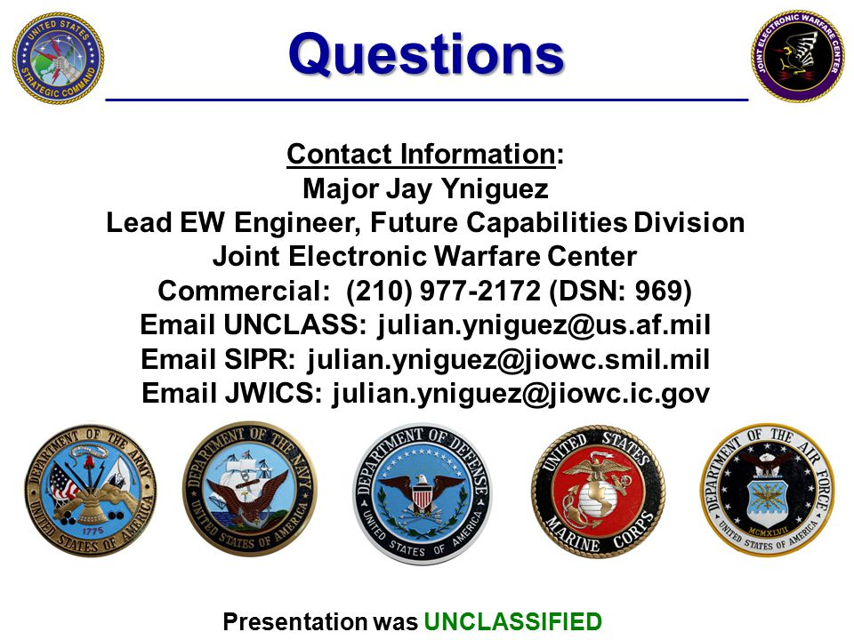 Questions Contact Information: Major Jay Yniguez. Lead EW Engineer, Future Capabilities Division.