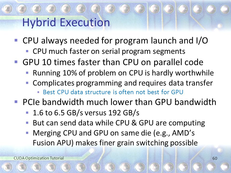 Hybrid Execution CPU always needed for program launch and I/O