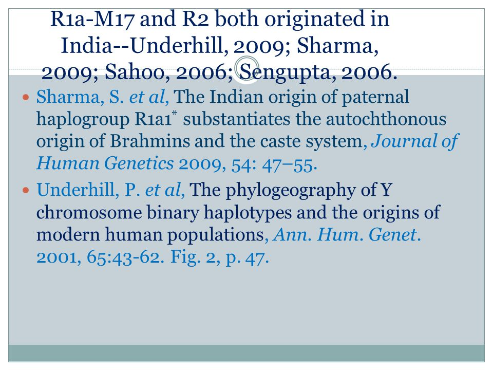 R1a-M17 and R2 both originated in India--Underhill, 2009; Sharma, 2009; Sahoo, 2006; Sengupta, 2006.