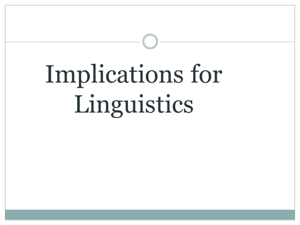 Implications for Linguistics
