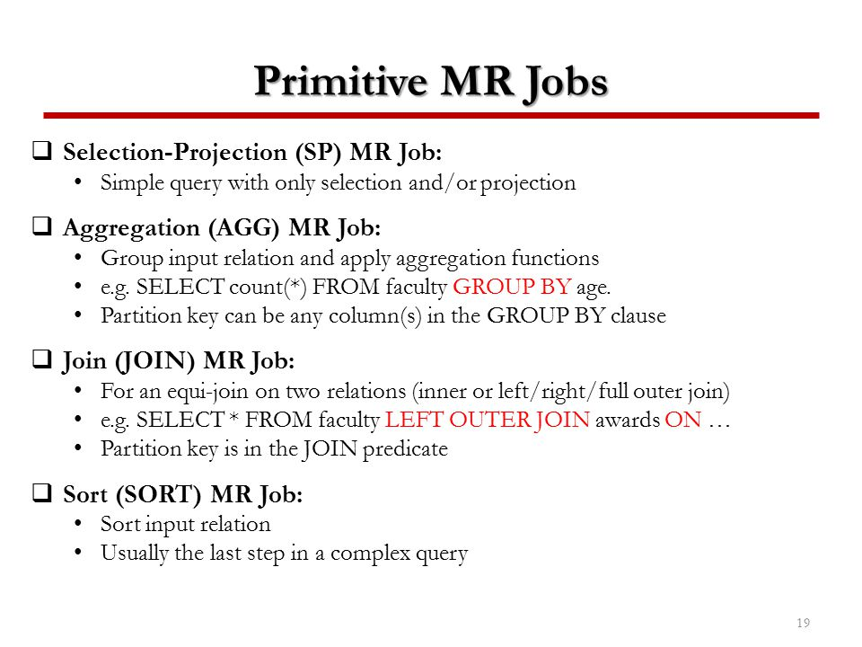 Primitive MR Jobs Selection-Projection (SP) MR Job: