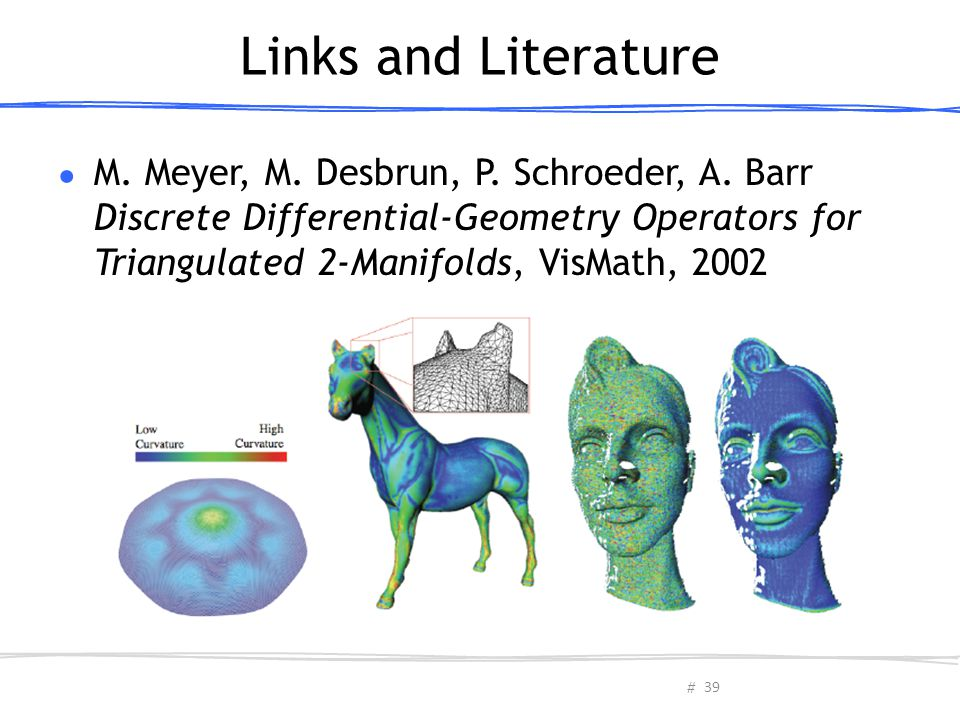Links and Literature M. Meyer, M. Desbrun, P. Schroeder, A.